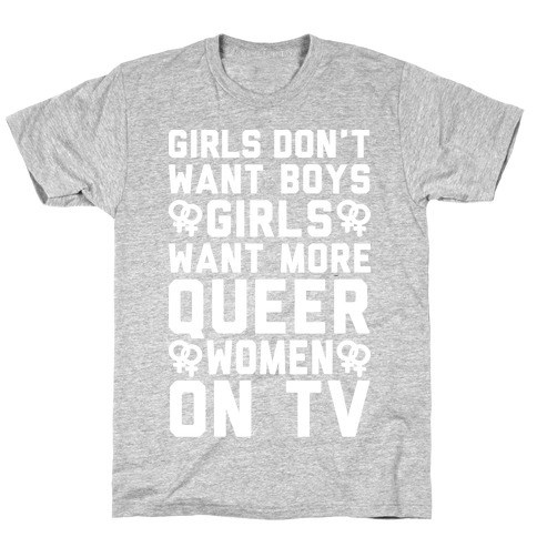 Girls Don't Want Boys Girls Want More Queer Women On Tv White Print T-Shirt