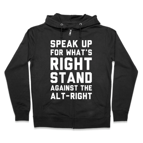 Speak Up For What's Right Stand Against The Alt-Right White Print Zip Hoodie