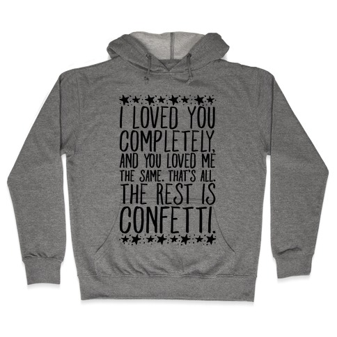 I Loved You Completely Quote  Hooded Sweatshirt