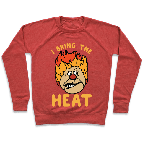I Bring the Heat Heat Miser Pullover