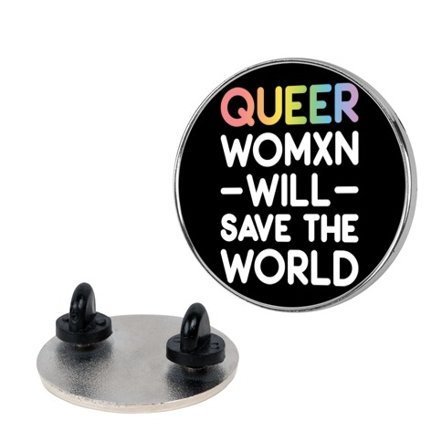 Queer Womxn Will Save The World Pin