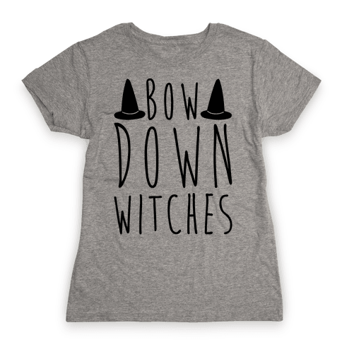Bow Down Witches Parody Womens T-Shirt