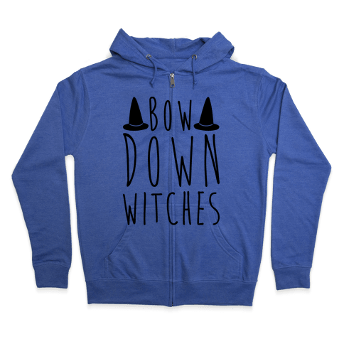 Bow Down Witches Parody Zip Hoodie