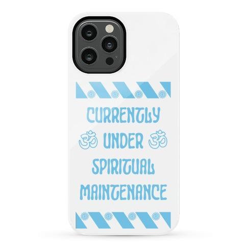 Currently Under Spiritual Maintenance Phone Case