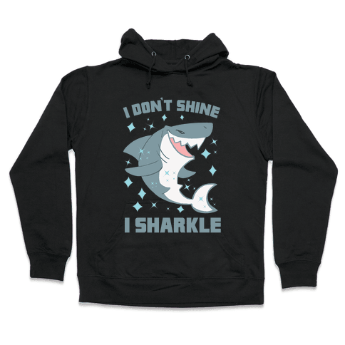 I don't shine, I sharkle Hooded Sweatshirt