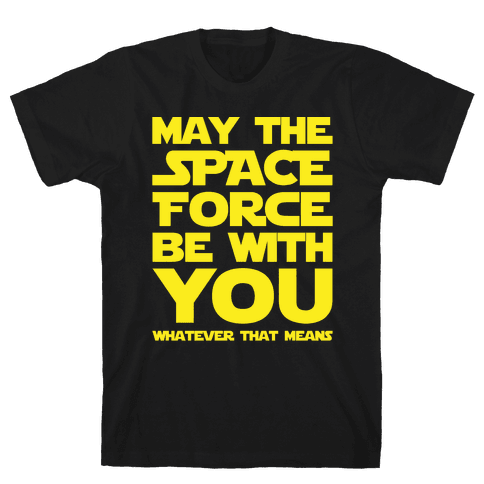May The Space Force Be With You Parody White Print Mens T-Shirt
