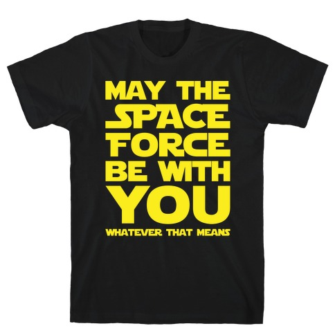 May The Space Force Be With You Parody White Print T-Shirt