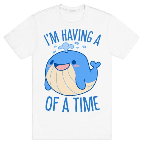 I'm Having A WHALE Of A Time T-Shirt