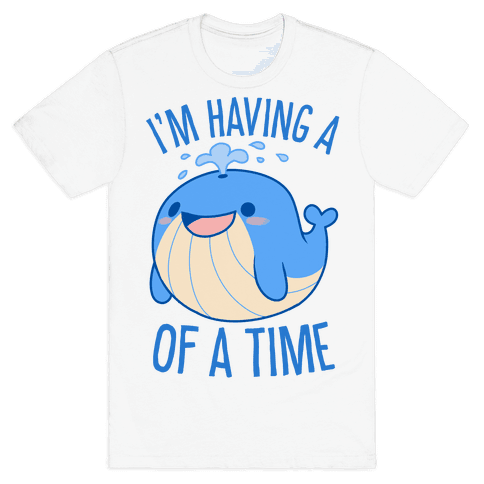 I'm Having A WHALE Of A Time Mens/Unisex T-Shirt