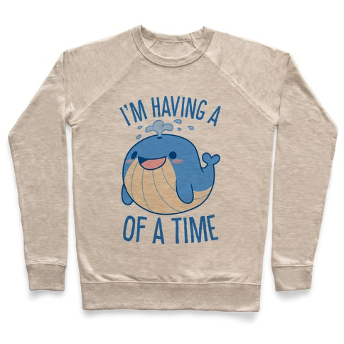 I'm Having A WHALE Of A Time Pullover