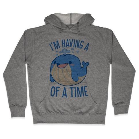 I'm Having A WHALE Of A Time Hooded Sweatshirt