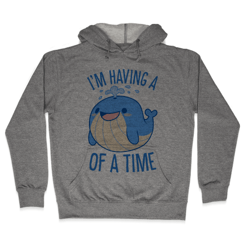 I'm Having A WHALE Of A Time Hooded Sweatshirt