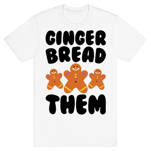 Ginger Bread Them T-Shirt