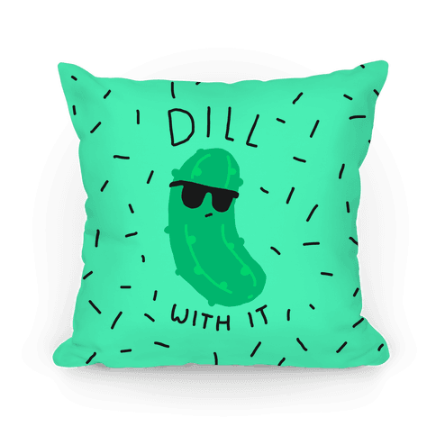 Dill With It Pillow