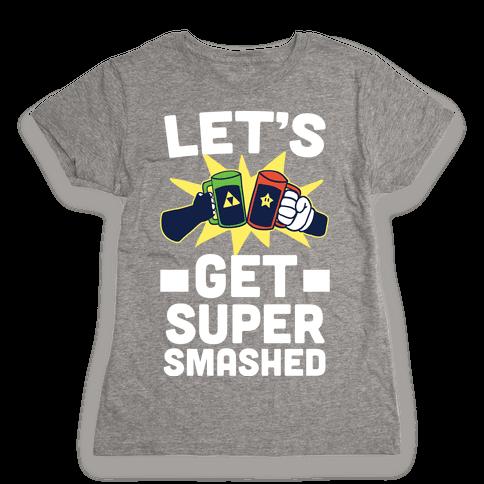 Let's Get Super-Smashed Womens T-Shirt