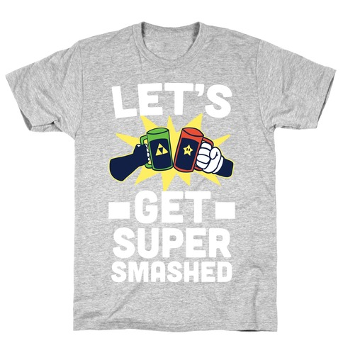Let's Get Super-Smashed T-Shirt