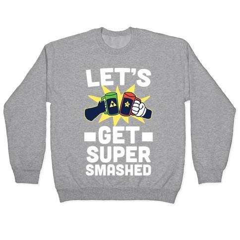 Let's Get Super-Smashed Pullover