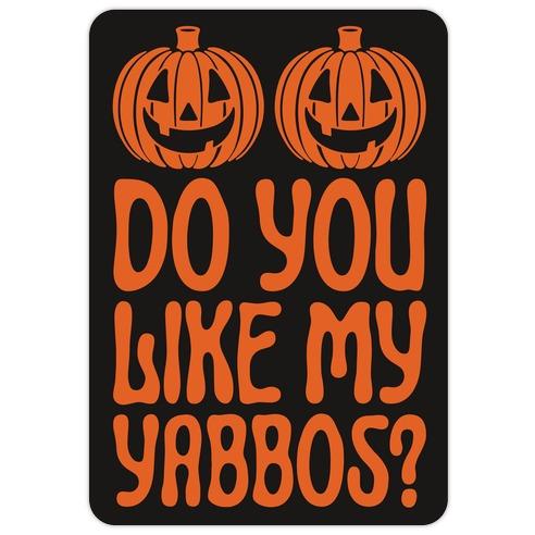 Do You Like My Yabbos? Die Cut Sticker