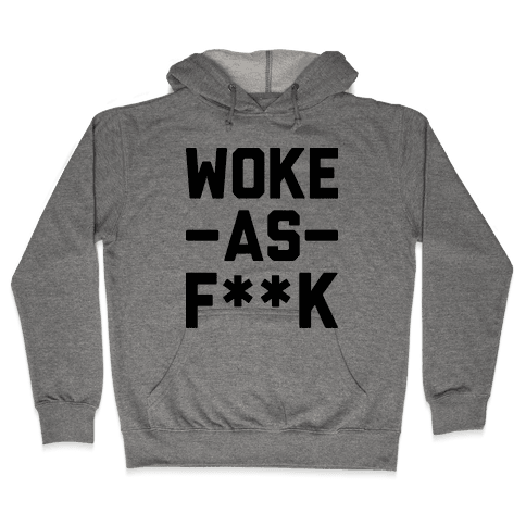 Woke As F**k Hooded Sweatshirt
