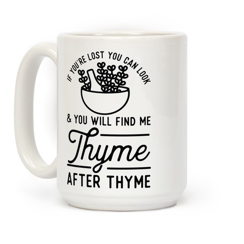 If You're Lost You Can Look and You Will Find Me Thyme after Thyme Coffee Mug
