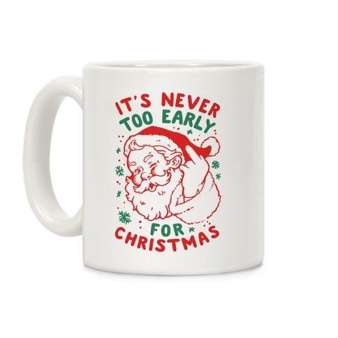 It's Never Too Early For Christmas Coffee Mug