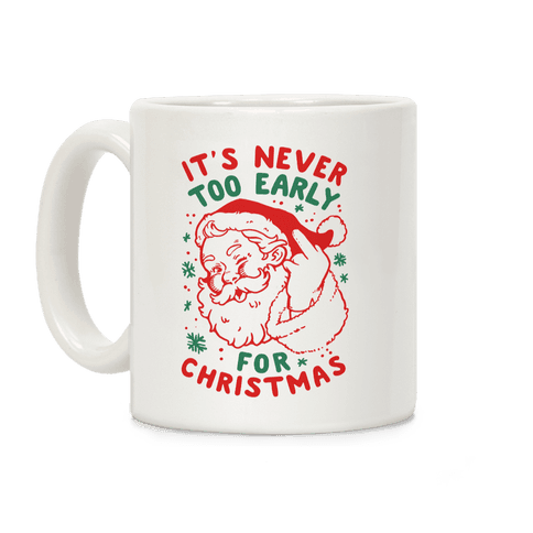 It's Never Too Early For Christmas Coffee Mug