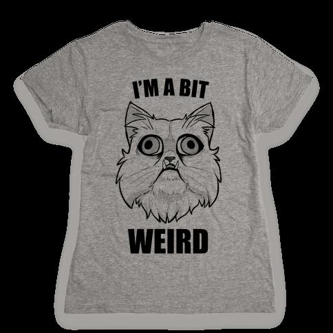 I'm A Bit Weird Womens T-Shirt