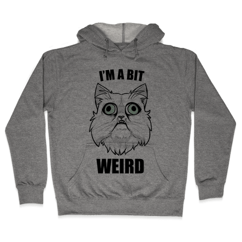 I'm A Bit Weird Hooded Sweatshirt