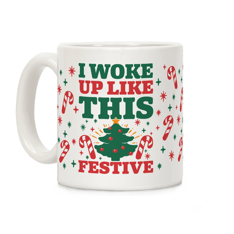 I Woke Up Like This: Festive Coffee Mug