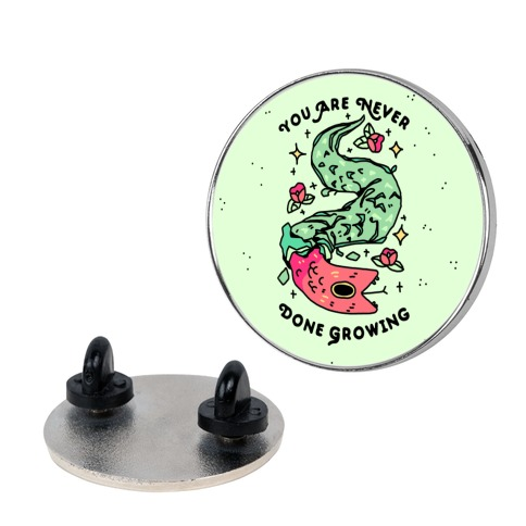 You Are Never Done Growing Pin