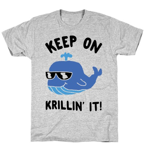 Keep On Krillin' It Whale T-Shirt