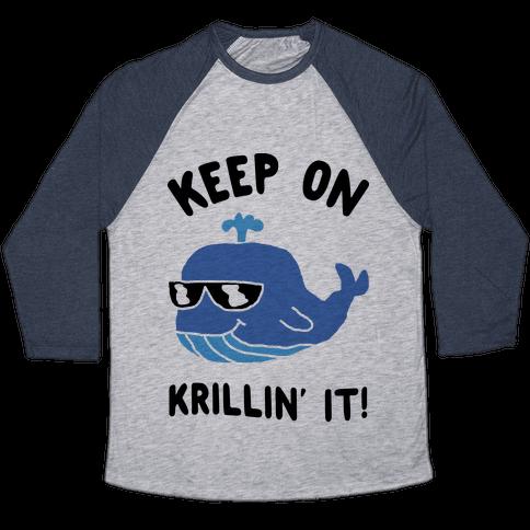 Keep On Krillin' It Whale Baseball Tee