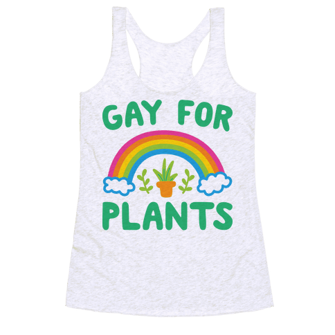 Gay For Plants Racerback Tank Top