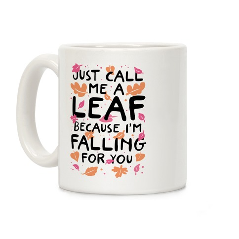 Just Call Me A Leaf Because I'm Falling For You Coffee Mug