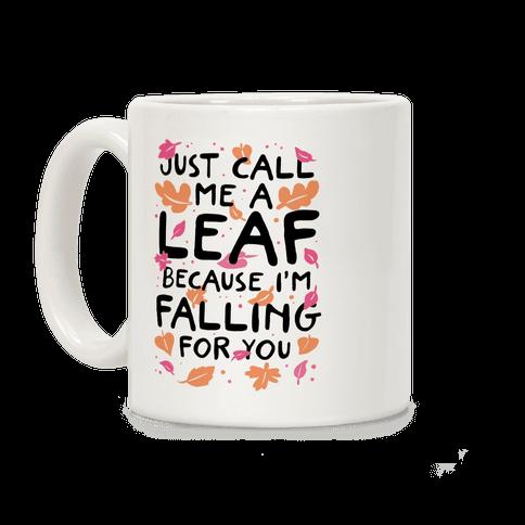 Just Call Me A Leaf Because I'm Falling For You Coffee Mug