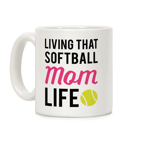 Living That Softball Mom Life Coffee Mug