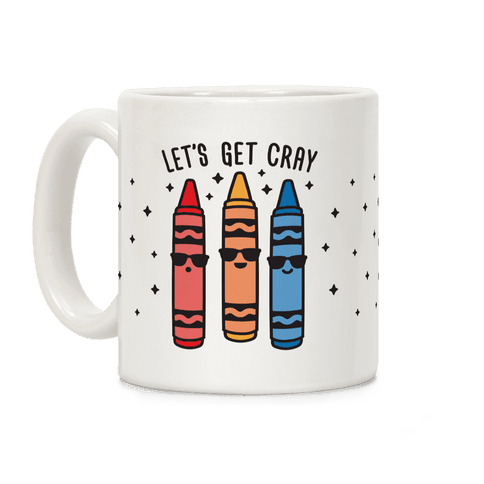 Let's Get Cray Coffee Mug