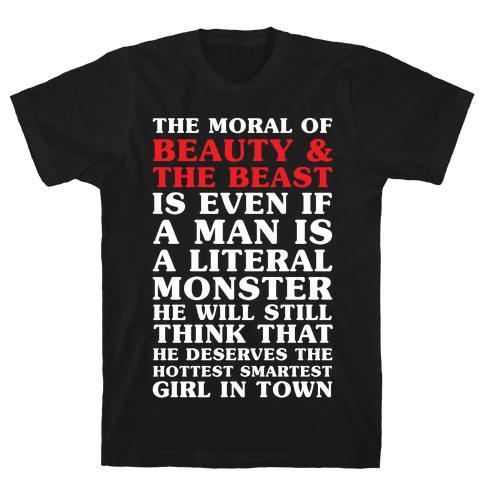 The Moral Of Beauty And The Beas Mens T-Shirt