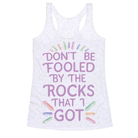Don't Be Fooled By The Rocks I Got Racerback Tank Top