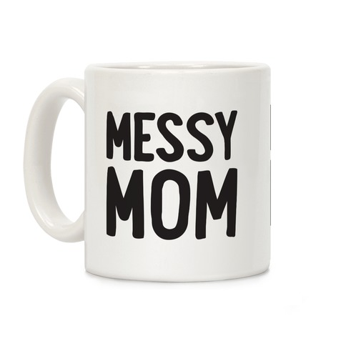 Messy Mom Coffee Mug