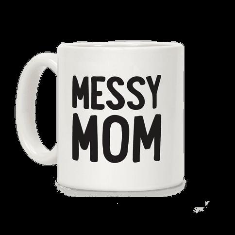Messy Mom Coffee Mug