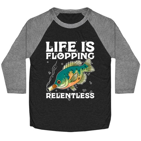 Life is Flopping Relentless Fish Baseball Tee