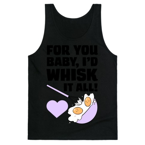 For You, Baby, I'd Whisk It All! Tank Top