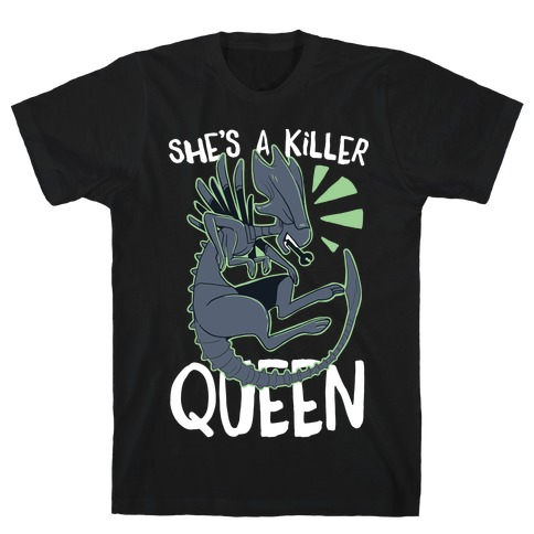 She's a Killer Queen - Xenomorph Queen T-Shirt