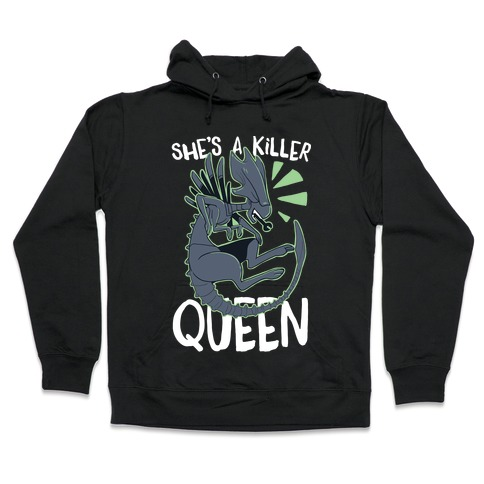 She's a Killer Queen - Xenomorph Queen Hooded Sweatshirt