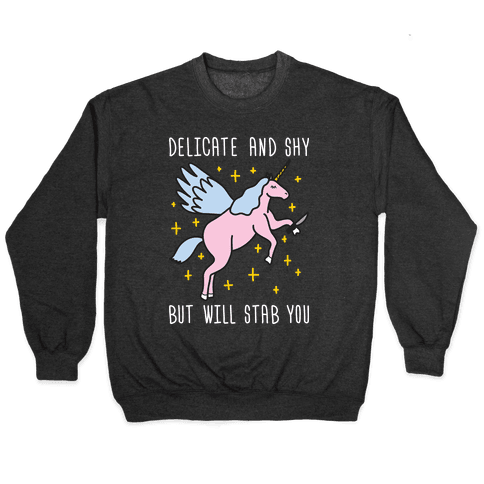 Delicate And Shy But Will Stab You Unicorn Pullover