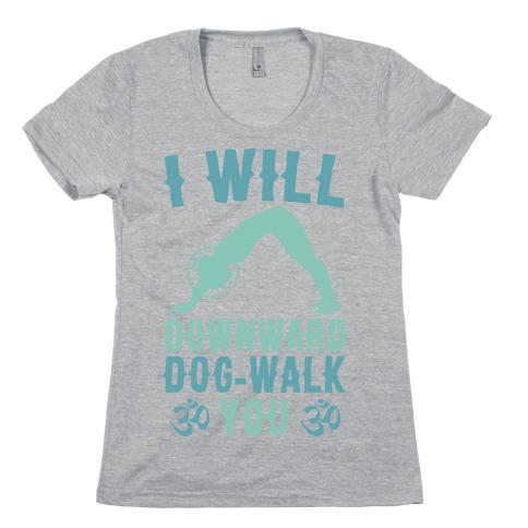 I Will Downward Dog-Walk You Womens T-Shirt