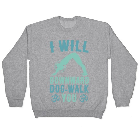 I Will Downward Dog-Walk You Pullover