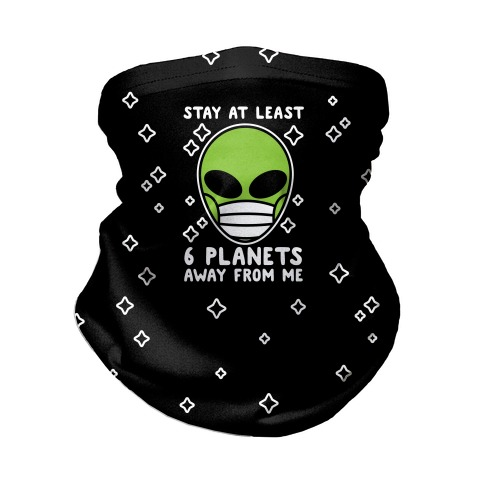 Stay At Least 6 Planets Away From Me Neck Gaiter
