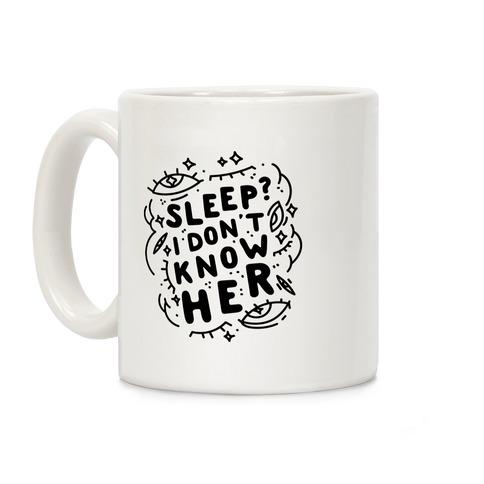 Sleep? I Don't Know Her Coffee Mug